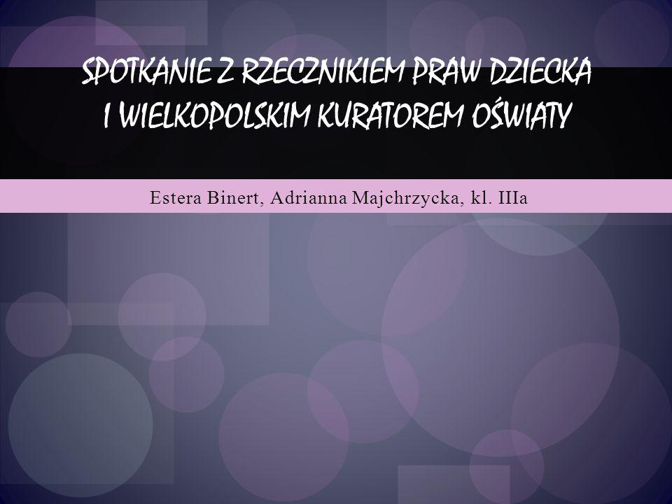 Estera Binert, Adrianna Majchrzycka, kl. IIIa SPOTKANIE Z RZECZNIKIEM PRAW DZIECKA I WIELKOPOLSKIM KURATOREM OŚWIATY