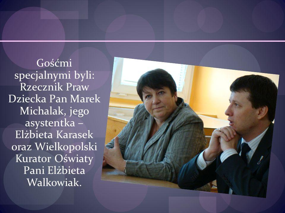 Gośćmi specjalnymi byli: Rzecznik Praw Dziecka Pan Marek Michalak, jego asystentka – Elżbieta Karasek oraz Wielkopolski Kurator Oświaty Pani Elżbieta Walkowiak.