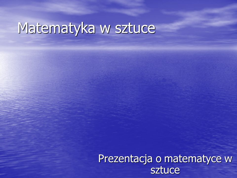 Matematyka w sztuce Prezentacja o matematyce w sztuce