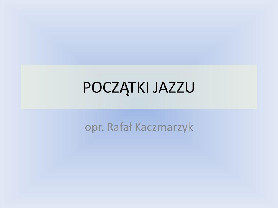 POCZĄTKI JAZZU opr. Rafał Kaczmarzyk
