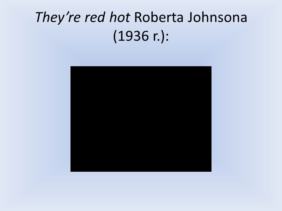 Theyre red hot Roberta Johnsona (1936 r.):