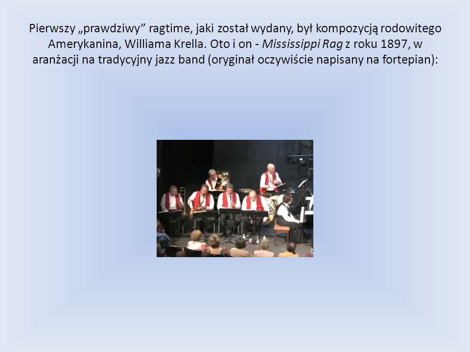Pierwszy prawdziwy ragtime, jaki został wydany, był kompozycją rodowitego Amerykanina, Williama Krella. Oto i on - Mississippi Rag z roku 1897, w aran