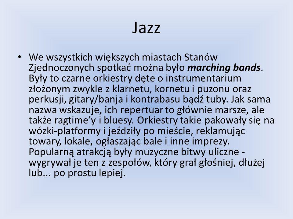 Jazz We wszystkich większych miastach Stanów Zjednoczonych spotkać można było marching bands. Były to czarne orkiestry dęte o instrumentarium złożonym