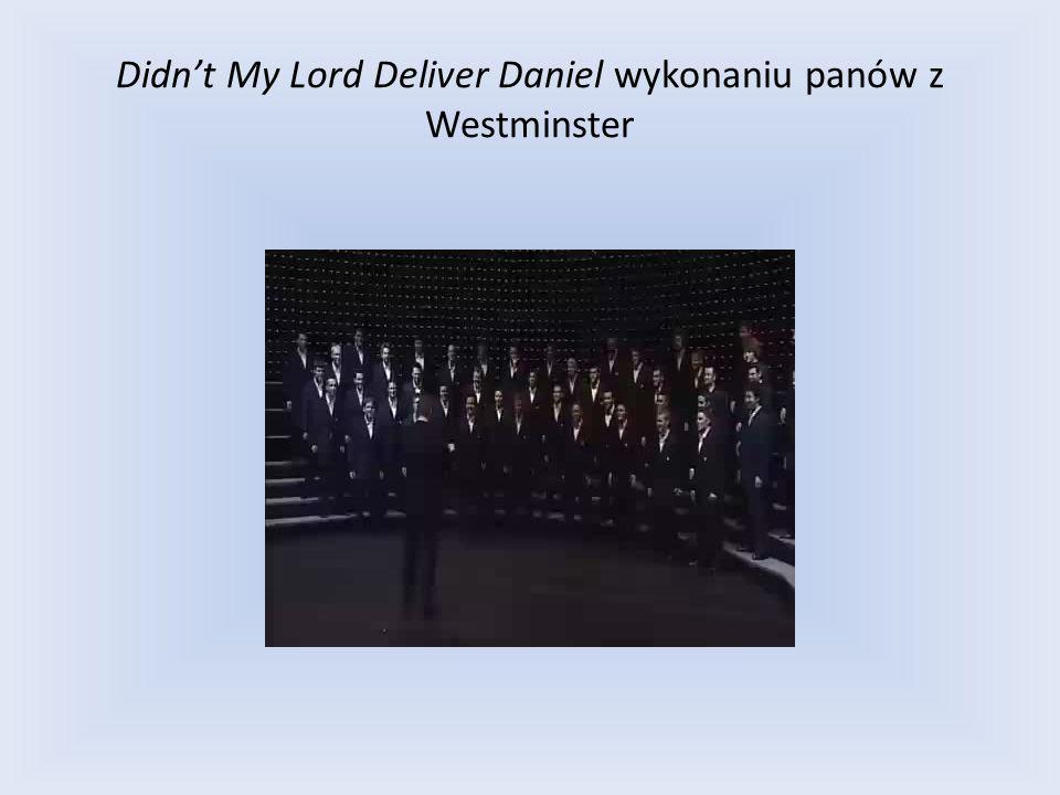 Didnt My Lord Deliver Daniel wykonaniu panów z Westminster