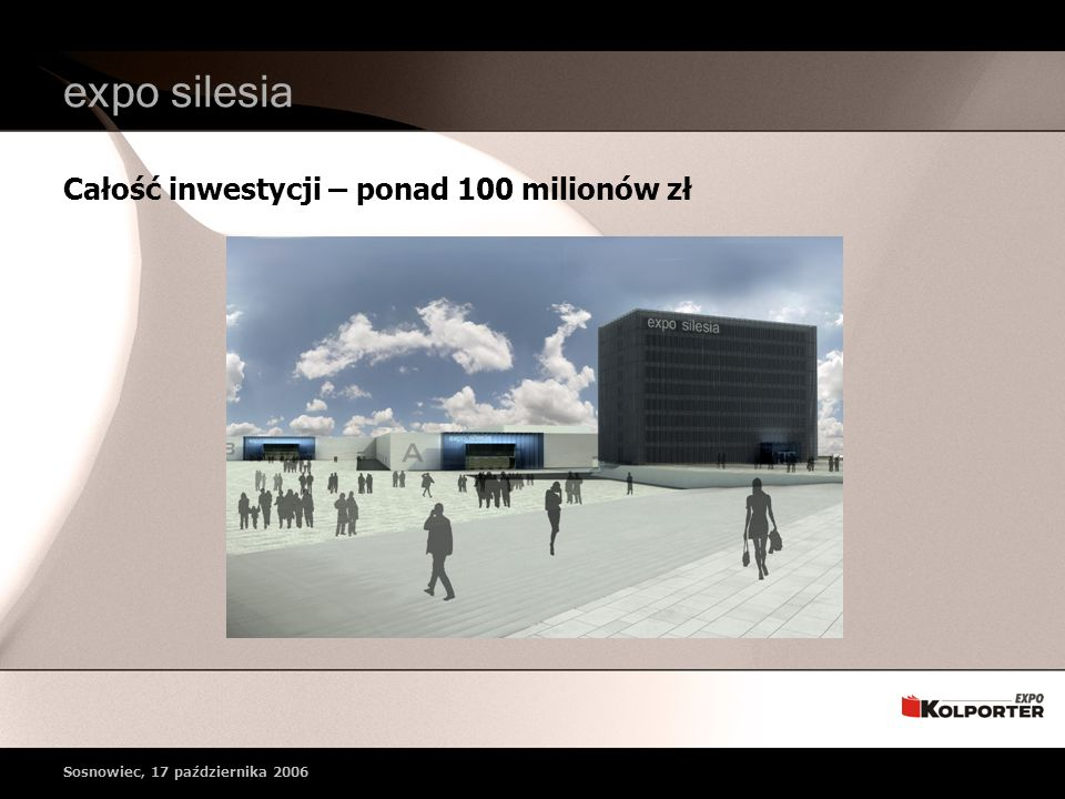 expo silesia Całość inwestycji – ponad 100 milionów zł Sosnowiec, 17 października 2006
