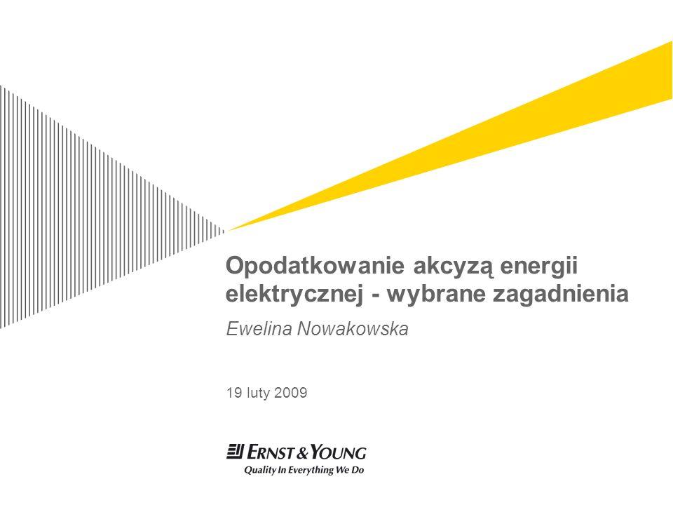 Opodatkowanie akcyzą energii elektrycznej - wybrane zagadnienia Ewelina Nowakowska 19 luty 2009