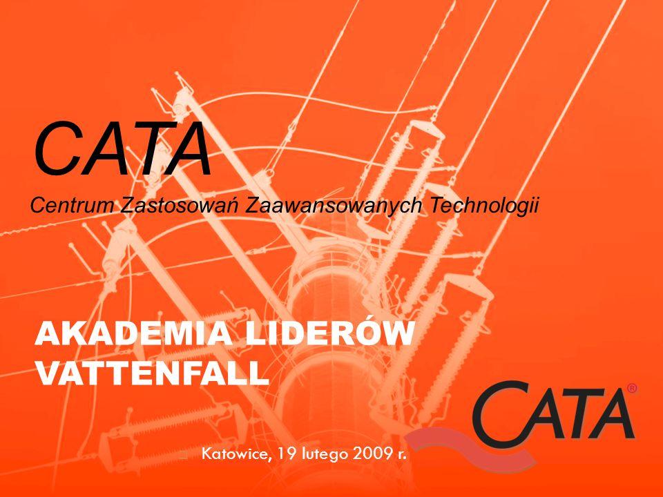 CATA Centrum Zastosowań Zaawansowanych Technologii AKADEMIA LIDERÓW VATTENFALL Katowice, 19 lutego 2009 r.