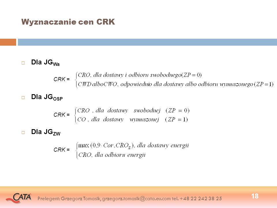 Wyznaczanie cen CRK Dla JG Wa CRK = Dla JG OSP CRK = Dla JG ZW CRK = 18 Prelegent: Grzegorz Tomasik, grzegorz.tomasik@cata.eu.com tel. +48 22 242 38 2