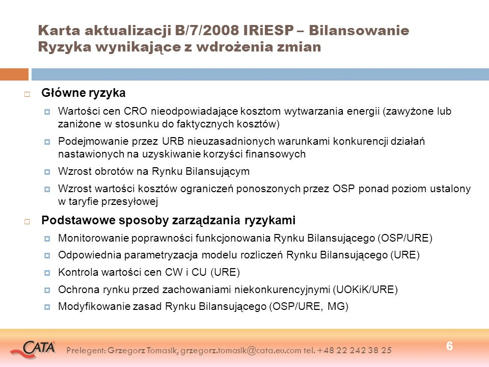 Karta aktualizacji B/7/2008 IRiESP – Bilansowanie Ryzyka wynikające z wdrożenia zmian 6 Główne ryzyka Wartości cen CRO nieodpowiadające kosztom wytwar