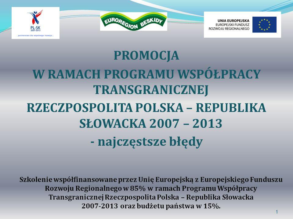 1 PROMOCJA W RAMACH PROGRAMU WSPÓŁPRACY TRANSGRANICZNEJ RZECZPOSPOLITA POLSKA – REPUBLIKA SŁOWACKA 2007 – 2013 - najczęstsze błędy Szkolenie współfina