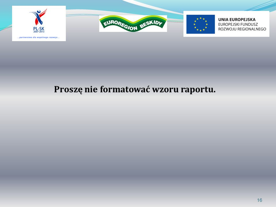 16 Proszę nie formatować wzoru raportu.