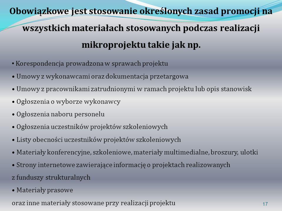 17 Obowiązkowe jest stosowanie określonych zasad promocji na wszystkich materiałach stosowanych podczas realizacji mikroprojektu takie jak np. Korespo