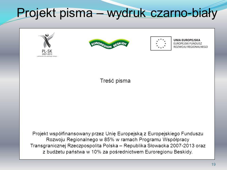 19 Projekt pisma – wydruk czarno-biały Projekt współfinansowany przez Unię Europejską z Europejskiego Funduszu Rozwoju Regionalnego w 85% w ramach Pro