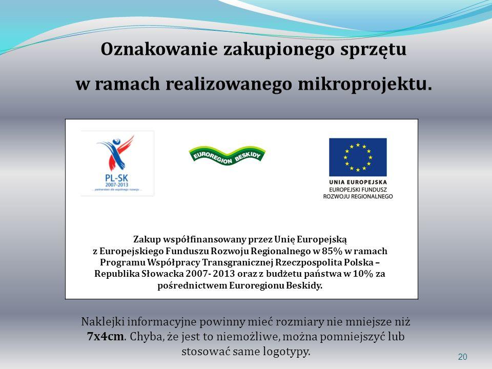 20 Oznakowanie zakupionego sprzętu w ramach realizowanego mikroprojekt u. Zakup współfinansowany przez Unię Europejską z Europejskiego Funduszu Rozwoj