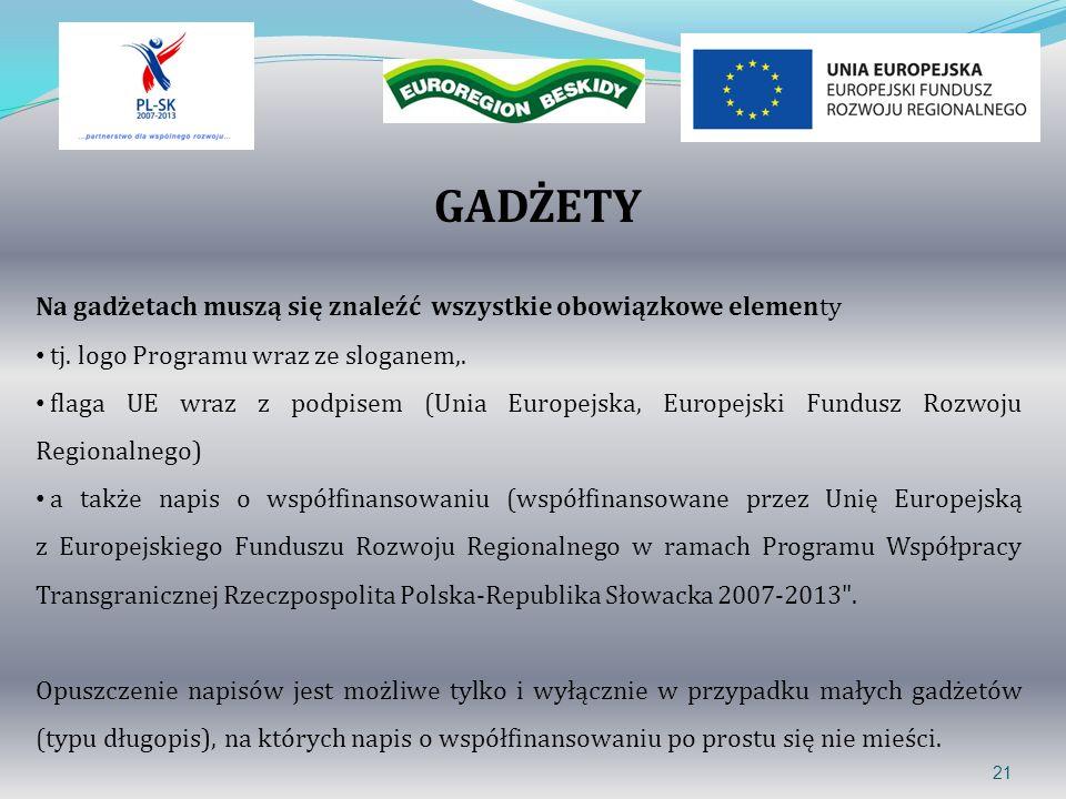 GADŻETY 21 Na gadżetach muszą się znaleźć wszystkie obowiązkowe elementy tj. logo Programu wraz ze sloganem,. flaga UE wraz z podpisem (Unia Europejsk