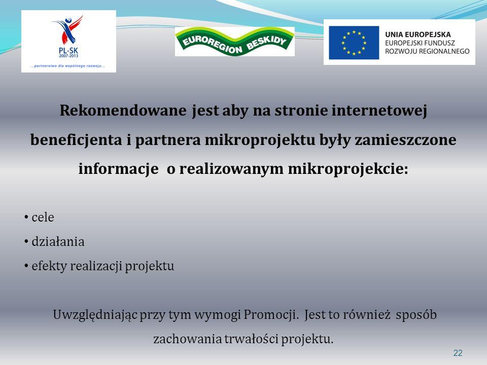 22 Rekomendowane jest aby na stronie internetowej beneficjenta i partnera mikroprojektu były zamieszczone informacje o realizowanym mikroprojekcie: ce
