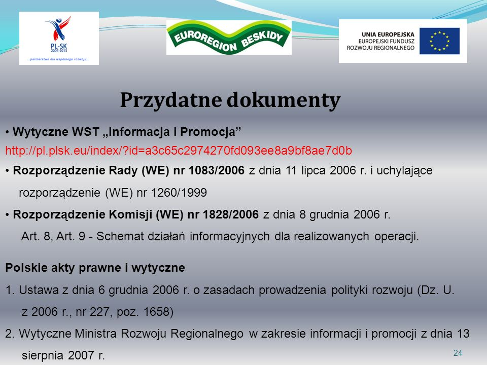 24 Przydatne dokumenty Wytyczne WST Informacja i Promocja http://pl.plsk.eu/index/?id=a3c65c2974270fd093ee8a9bf8ae7d0b Rozporządzenie Rady (WE) nr 108