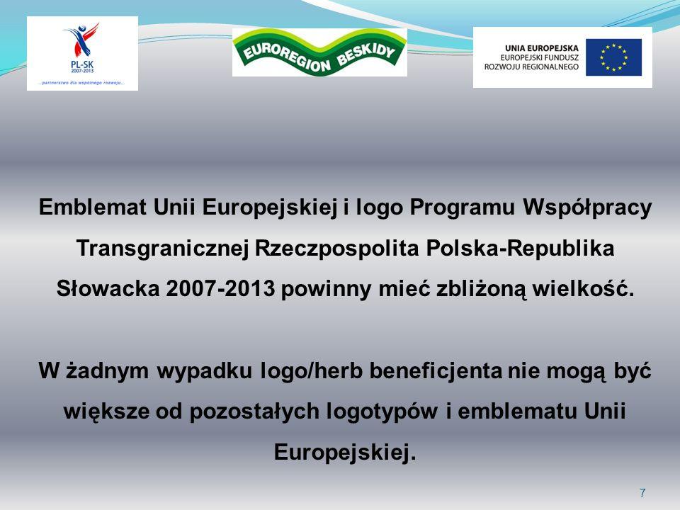 7 Emblemat Unii Europejskiej i logo Programu Współpracy Transgranicznej Rzeczpospolita Polska-Republika Słowacka 2007-2013 powinny mieć zbliżoną wielk