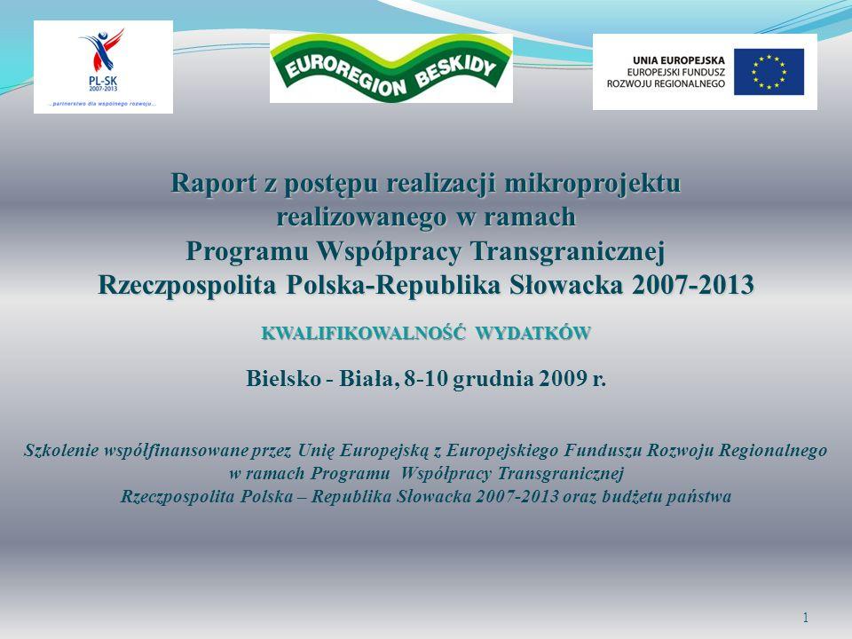 Raport z postępu realizacji mikroprojektu realizowanego w ramach Programu Współpracy Transgranicznej Rzeczpospolita Polska-Republika Słowacka 2007-2013 KWALIFIKOWALNOŚĆ WYDATKÓW Bielsko - Biała, 8-10 grudnia 2009 r.