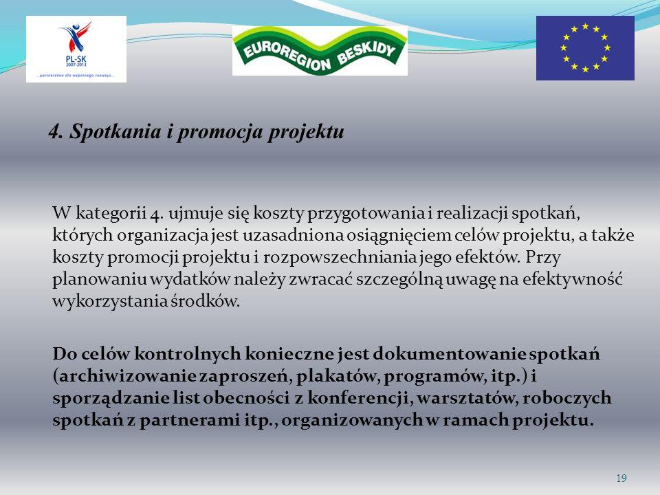 4. Spotkania i promocja projektu W kategorii 4. ujmuje się koszty przygotowania i realizacji spotkań, których organizacja jest uzasadniona osiągnięcie