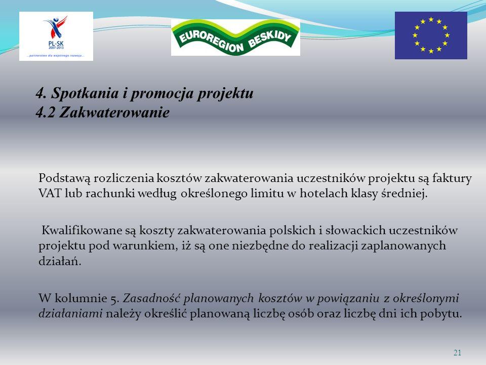 4. Spotkania i promocja projektu 4.2 Zakwaterowanie Podstawą rozliczenia kosztów zakwaterowania uczestników projektu są faktury VAT lub rachunki wedłu