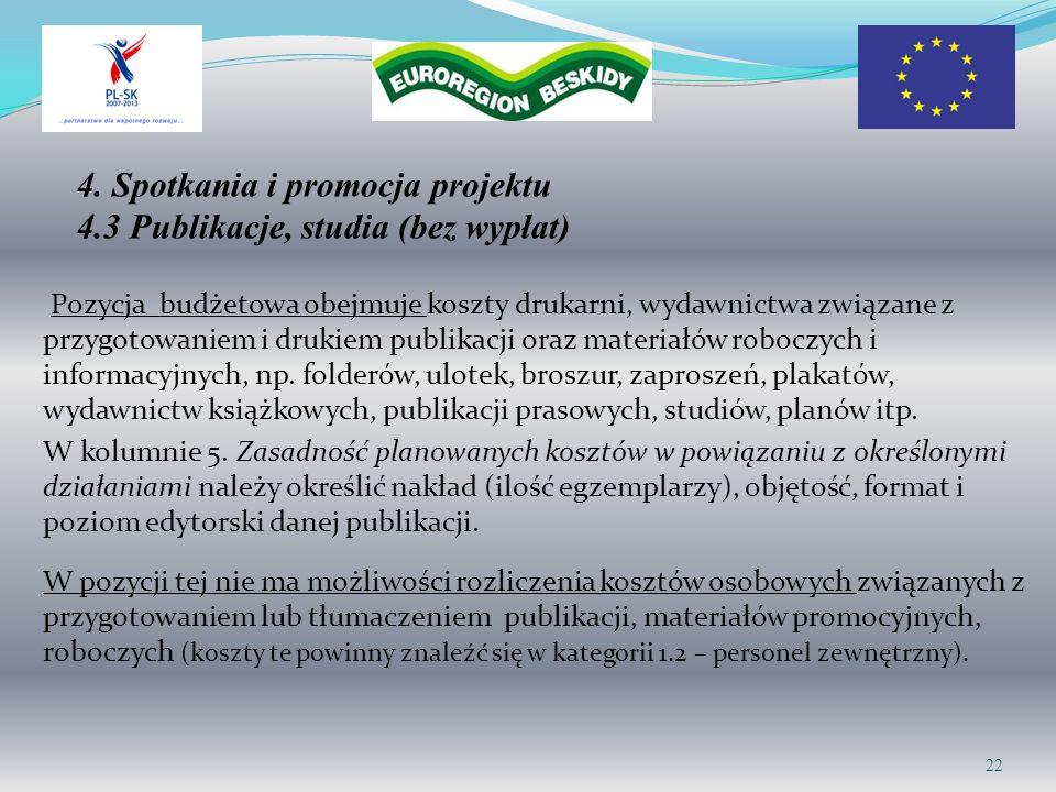 4. Spotkania i promocja projektu 4.3 Publikacje, studia (bez wypłat) Pozycja budżetowa obejmuje koszty drukarni, wydawnictwa związane z przygotowaniem