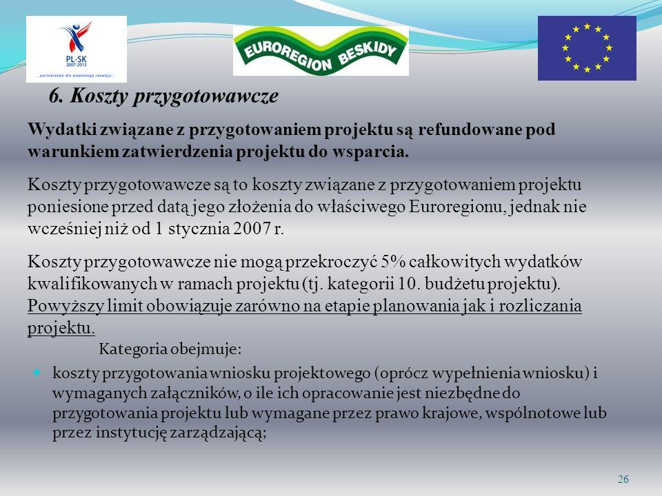 6. Koszty przygotowawcze Kategoria obejmuje: koszty przygotowania wniosku projektowego (oprócz wypełnienia wniosku) i wymaganych załączników, o ile ic