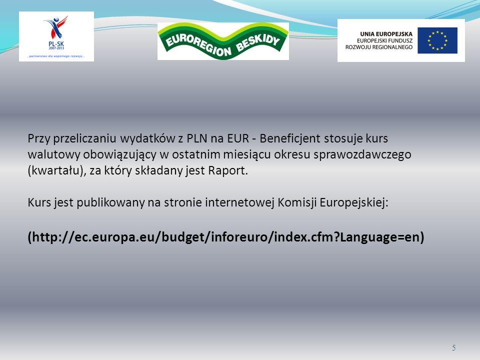 Przy przeliczaniu wydatków z PLN na EUR - Beneficjent stosuje kurs walutowy obowiązujący w ostatnim miesiącu okresu sprawozdawczego (kwartału), za któ