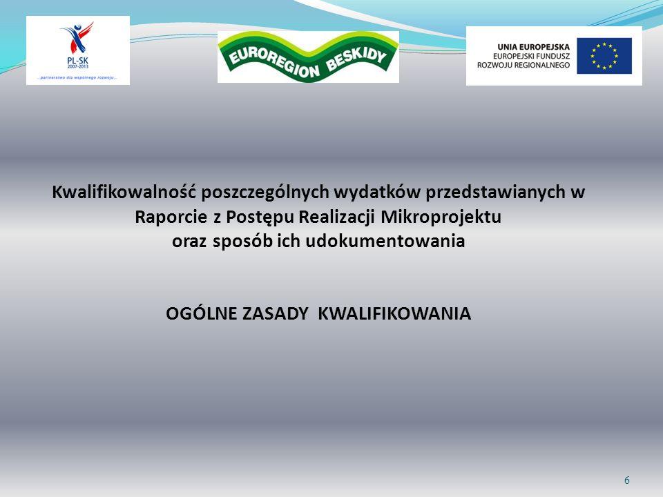 Kwalifikowalność poszczególnych wydatków przedstawianych w Raporcie z Postępu Realizacji Mikroprojektu oraz sposób ich udokumentowania OGÓLNE ZASADY KWALIFIKOWANIA 6