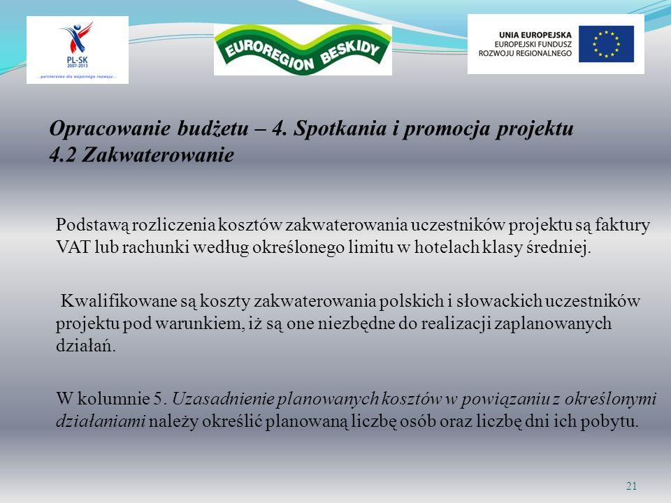 Opracowanie budżetu – 4. Spotkania i promocja projektu 4.2 Zakwaterowanie Podstawą rozliczenia kosztów zakwaterowania uczestników projektu są faktury