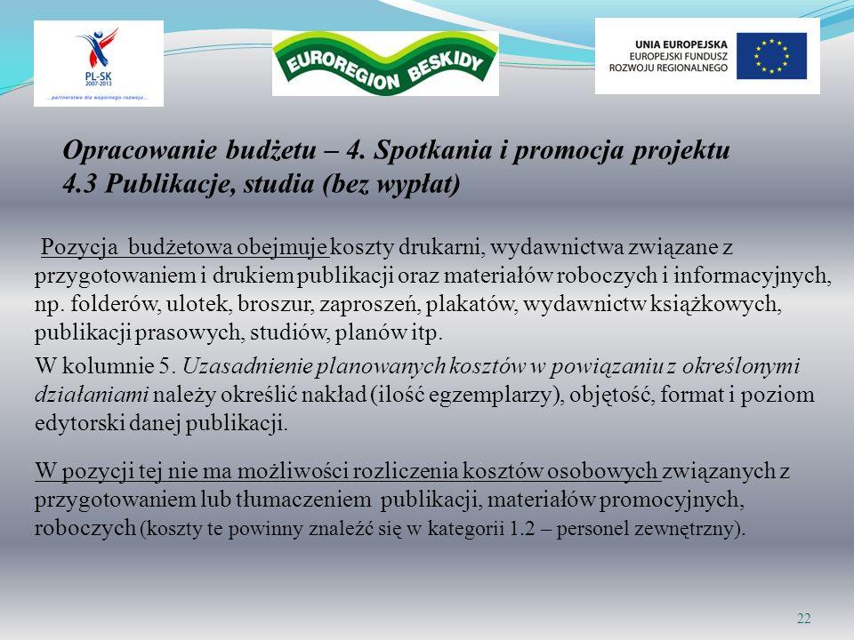 Opracowanie budżetu – 4. Spotkania i promocja projektu 4.3 Publikacje, studia (bez wypłat) Pozycja budżetowa obejmuje koszty drukarni, wydawnictwa zwi