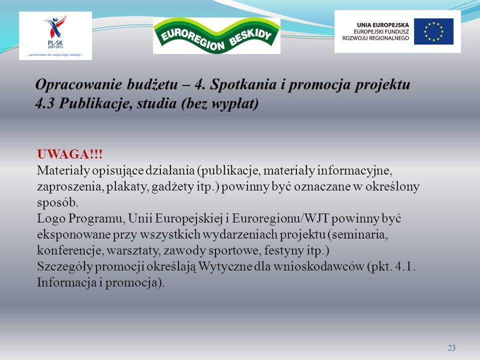 Opracowanie budżetu – 4. Spotkania i promocja projektu 4.3 Publikacje, studia (bez wypłat) 23 UWAGA!!! Materiały opisujące działania (publikacje, mate