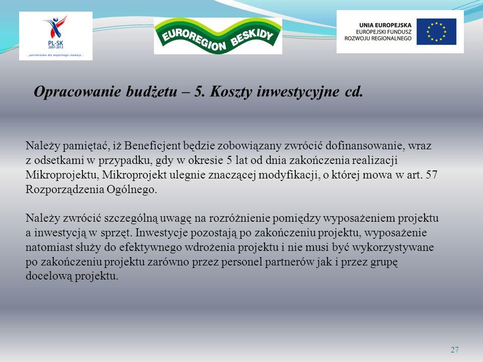 Opracowanie budżetu – 5. Koszty inwestycyjne cd. 27 Należy pamiętać, iż Beneficjent będzie zobowiązany zwrócić dofinansowanie, wraz z odsetkami w przy