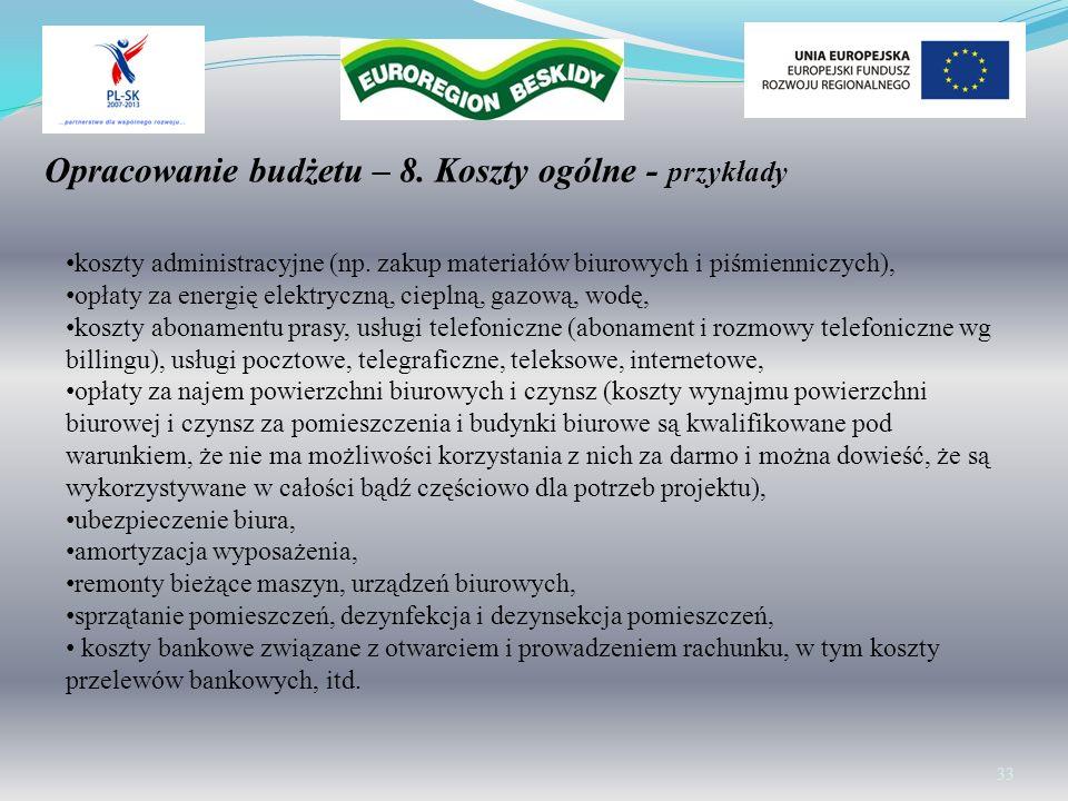 Opracowanie budżetu – 8. Koszty ogólne - przykłady 33 koszty administracyjne (np. zakup materiałów biurowych i piśmienniczych), opłaty za energię elek