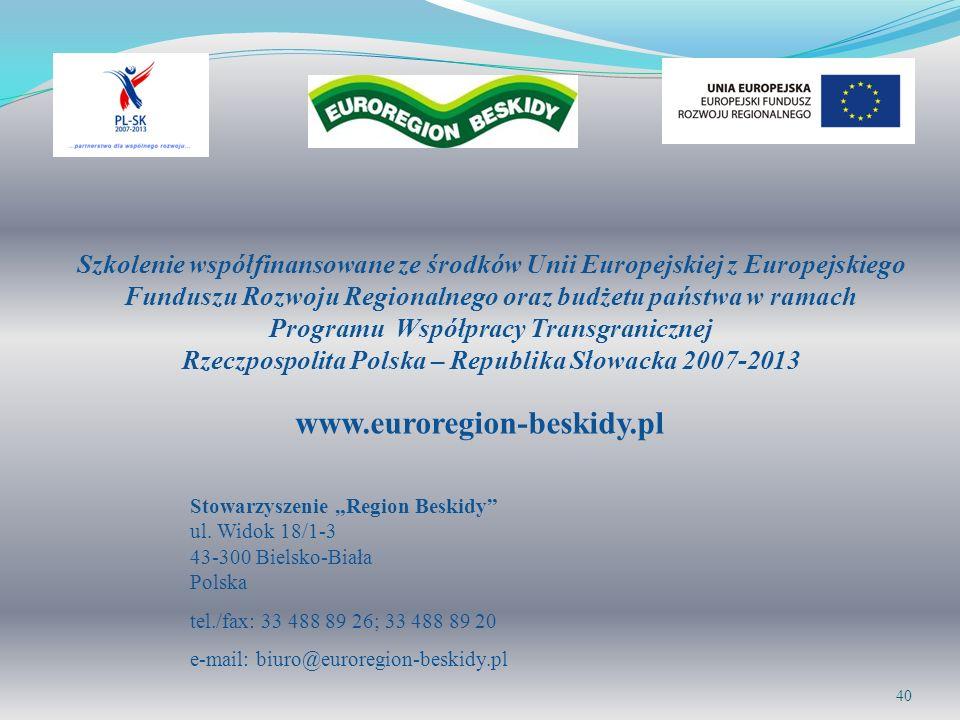 www.euroregion-beskidy.pl Stowarzyszenie Region Beskidy ul. Widok 18/1-3 43-300 Bielsko-Biała Polska tel./fax: 33 488 89 26; 33 488 89 20 e-mail: biur