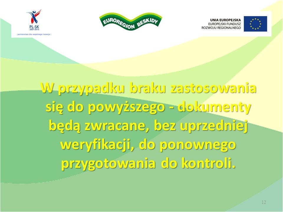 W przypadku braku zastosowania się do powyższego - dokumenty będą zwracane, bez uprzedniej weryfikacji, do ponownego przygotowania do kontroli. 12
