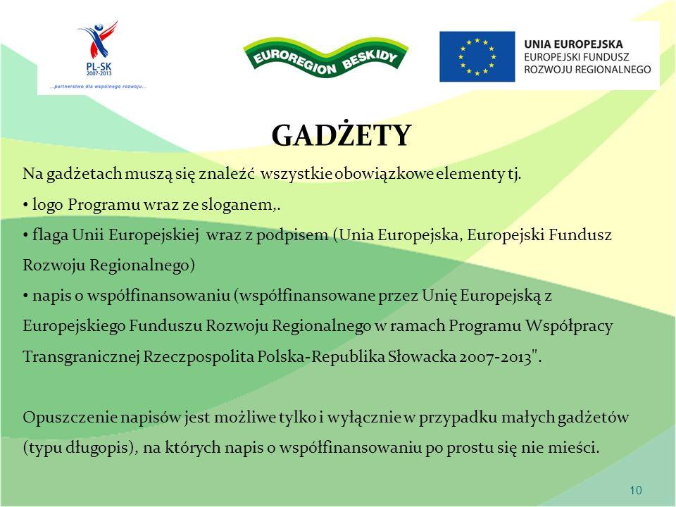 GADŻETY 10 Na gadżetach muszą się znaleźć wszystkie obowiązkowe elementy tj. logo Programu wraz ze sloganem,. flaga Unii Europejskiej wraz z podpisem