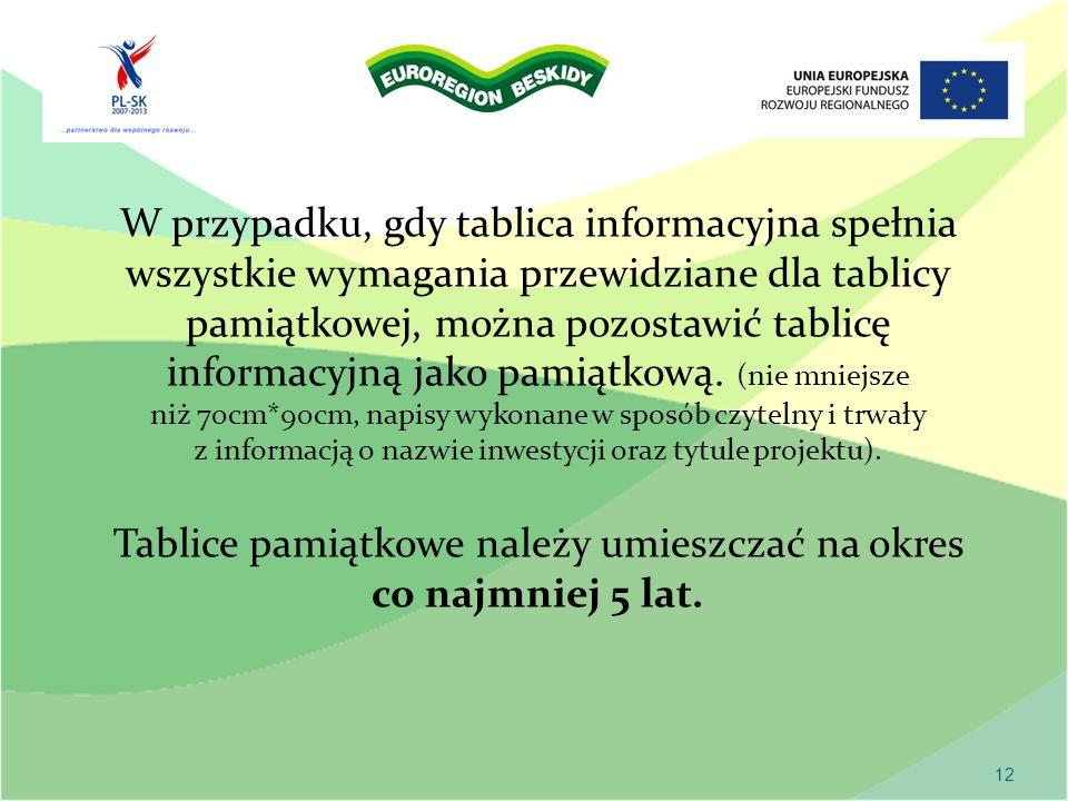 12 W przypadku, gdy tablica informacyjna spełnia wszystkie wymagania przewidziane dla tablicy pamiątkowej, można pozostawić tablicę informacyjną jako
