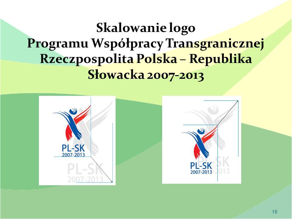 16 Skalowanie logo Programu Współpracy Transgranicznej Rzeczpospolita Polska – Republika Słowacka 2007-2013