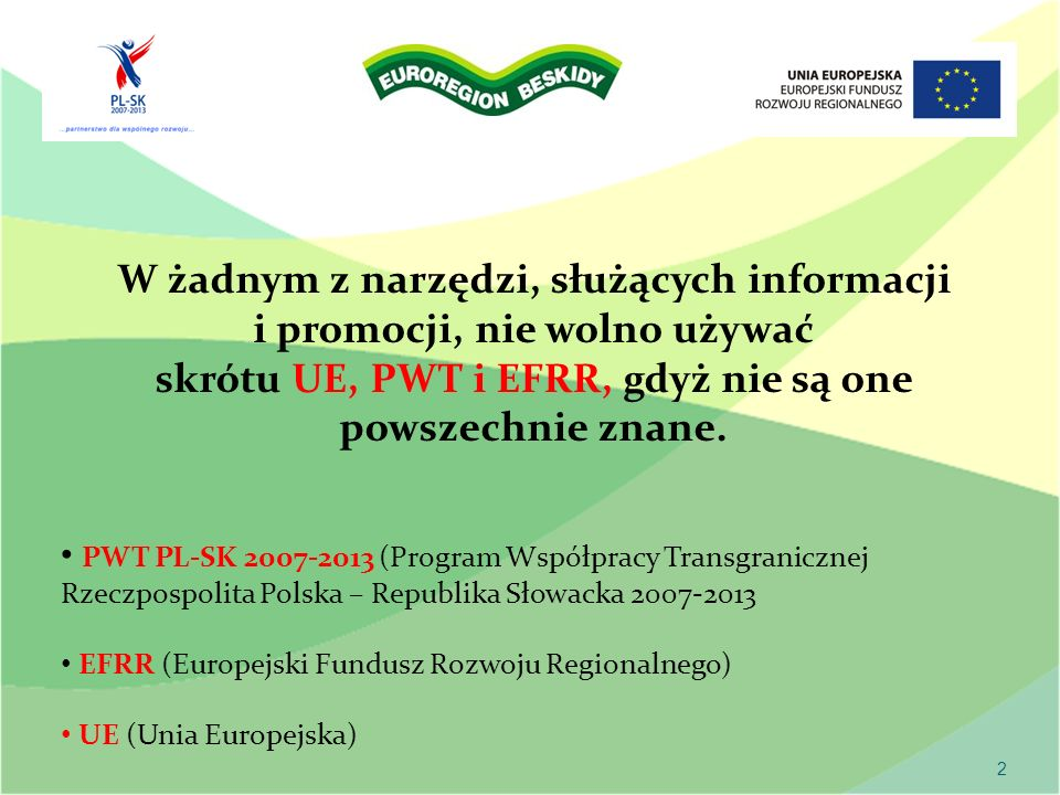 3 Emblemat Unii Europejskiej i logo Programu Współpracy Transgranicznej Rzeczpospolita Polska-Republika Słowacka 2007-2013 powinny mieć zbliżoną wielkość.