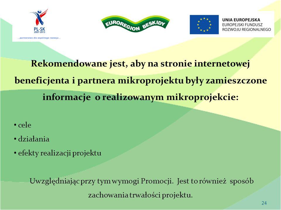 24 Rekomendowane jest, aby na stronie internetowej beneficjenta i partnera mikroprojektu były zamieszczone informacje o realizowanym mikroprojekcie: c