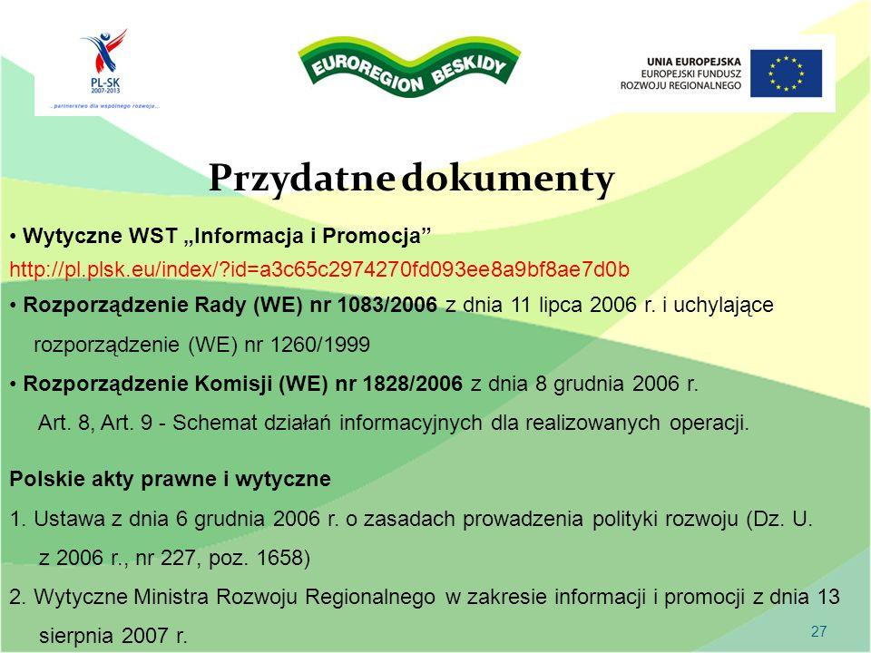 27 Przydatne dokumenty Wytyczne WST Informacja i Promocja http://pl.plsk.eu/index/?id=a3c65c2974270fd093ee8a9bf8ae7d0b Rozporządzenie Rady (WE) nr 108