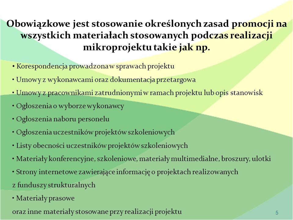 5 Obowiązkowe jest stosowanie określonych zasad promocji na wszystkich materiałach stosowanych podczas realizacji mikroprojektu takie jak np. Korespon