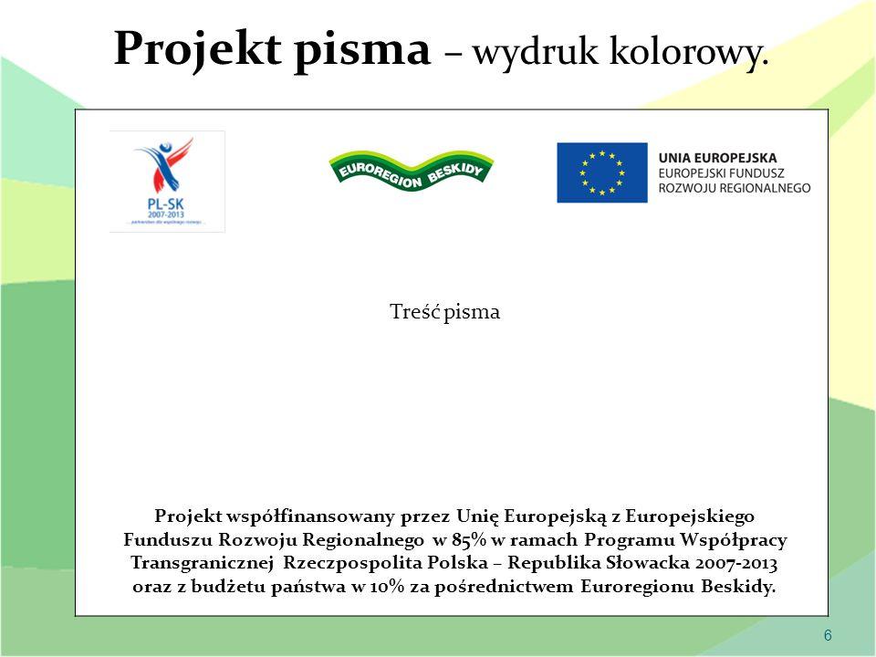 7 Projekt pisma – wydruk czarno-biały Projekt współfinansowany przez Unię Europejską z Europejskiego Funduszu Rozwoju Regionalnego w 85% w ramach Programu Współpracy Transgranicznej Rzeczpospolita Polska – Republika Słowacka 2007-2013 oraz z budżetu państwa w 10% za pośrednictwem Euroregionu Beskidy.