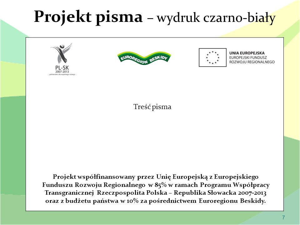 7 Projekt pisma – wydruk czarno-biały Projekt współfinansowany przez Unię Europejską z Europejskiego Funduszu Rozwoju Regionalnego w 85% w ramach Prog