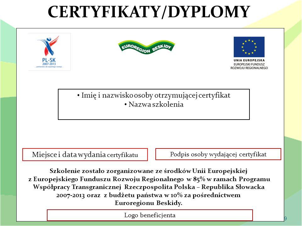 9 CERTYFIKATY/DYPLOMY Logo beneficjenta Szkolenie zostało zorganizowane ze środków Unii Europejskiej z Europejskiego Funduszu Rozwoju Regionalnego w 8
