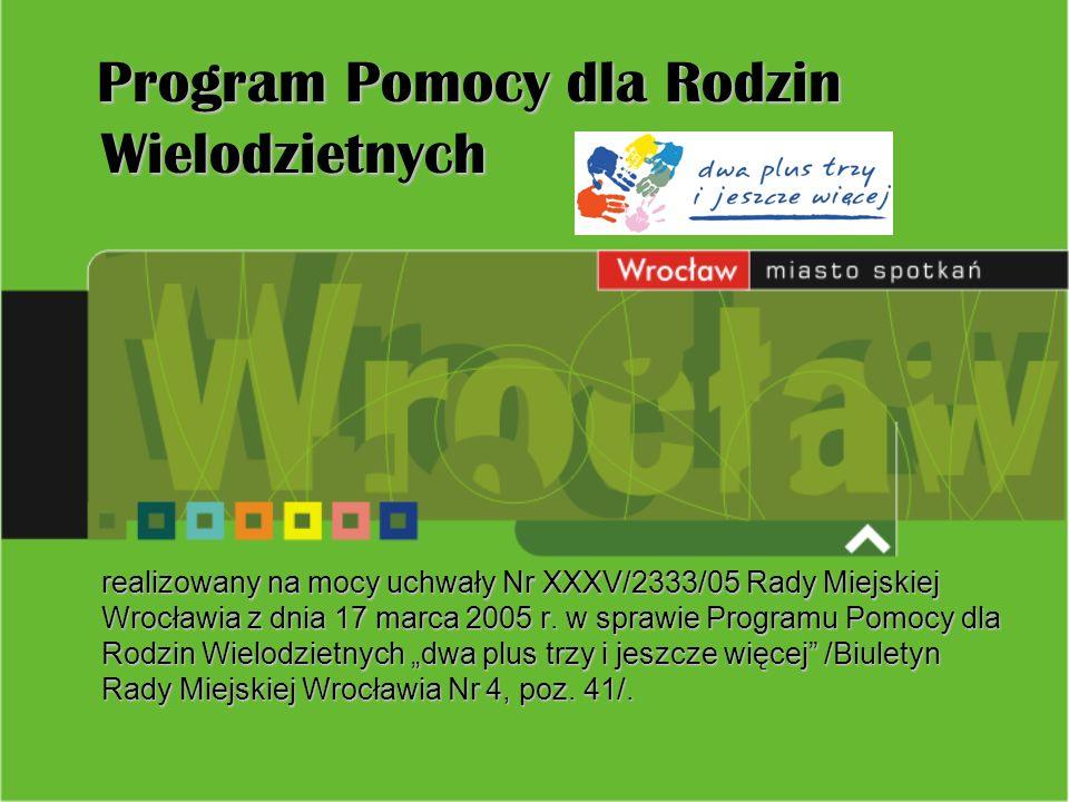 Program Pomocy dla Rodzin Wielodzietnych realizowany na mocy uchwały Nr XXXV/2333/05 Rady Miejskiej Wrocławia z dnia 17 marca 2005 r.