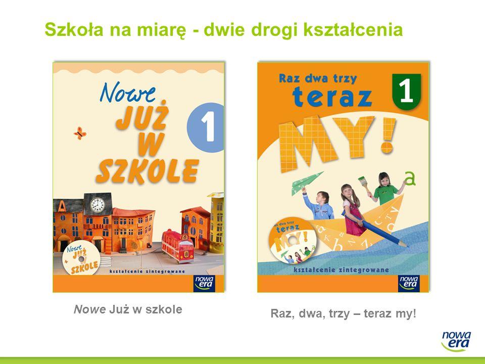 Nowe Już w szkole Raz, dwa, trzy – teraz my! Szkoła na miarę - dwie drogi kształcenia