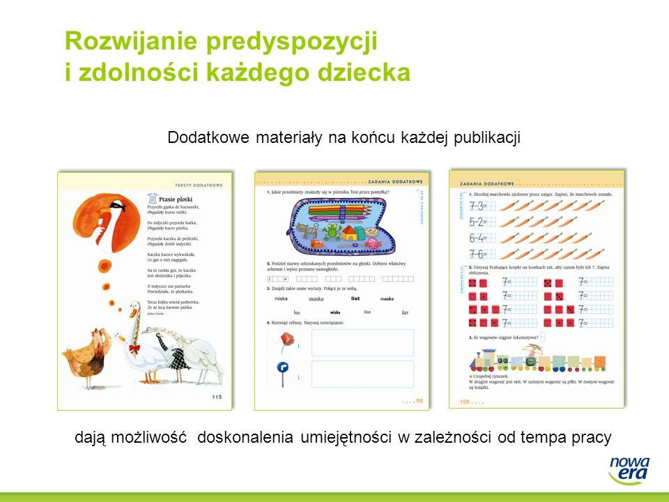 dają możliwość doskonalenia umiejętności w zależności od tempa pracy Dodatkowe materiały na końcu każdej publikacji Rozwijanie predyspozycji i zdolności każdego dziecka