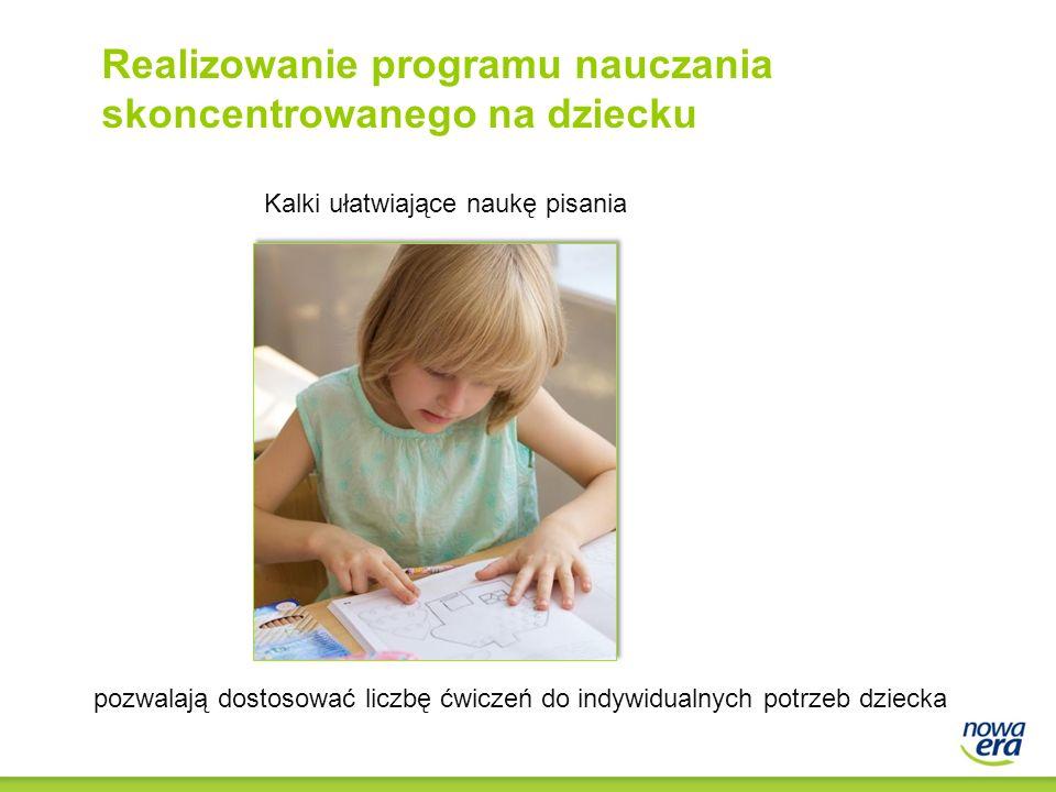 pozwalają dostosować liczbę ćwiczeń do indywidualnych potrzeb dziecka Kalki ułatwiające naukę pisania Realizowanie programu nauczania skoncentrowanego